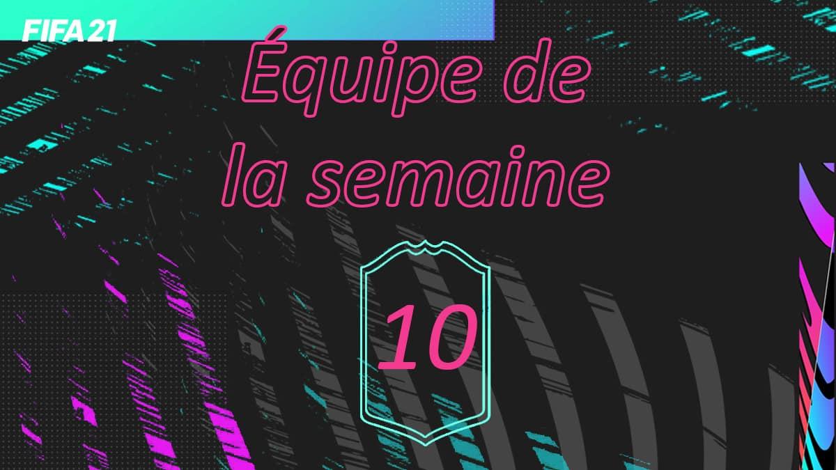 fifa-21-totw-equipe-de-la-semaine-liste-cartes-joueur-offi-leak-prix-team-of-the-week-10-vignette
