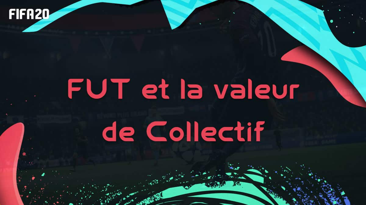 fifa-20-collectif-fut-joueur-equipe-valeur-comment-loyaute-ameliorer-up-carte-guide