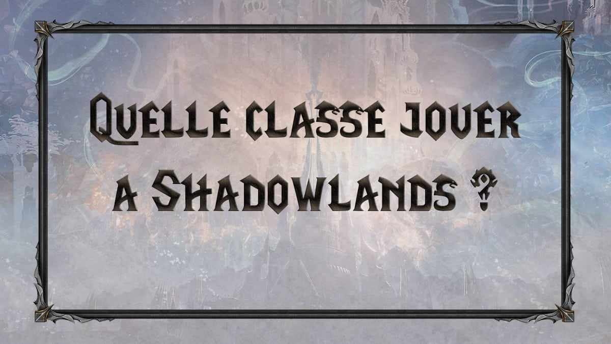 wow-shadowlands-SL-MM-donjons-mythiques-Heal-Tank-DPS-raid-jouer-choisir-meilleurs-tiers-list-best-classe-specialisation-vignette