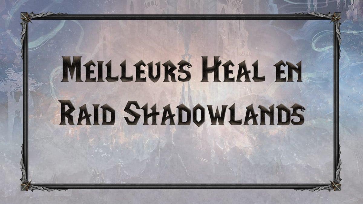 wow-shadowlands-SL-raid-Heal-chateau-nathria-classes-spe-meilleurs-tiers-list-best-classe-specialisation-vignette